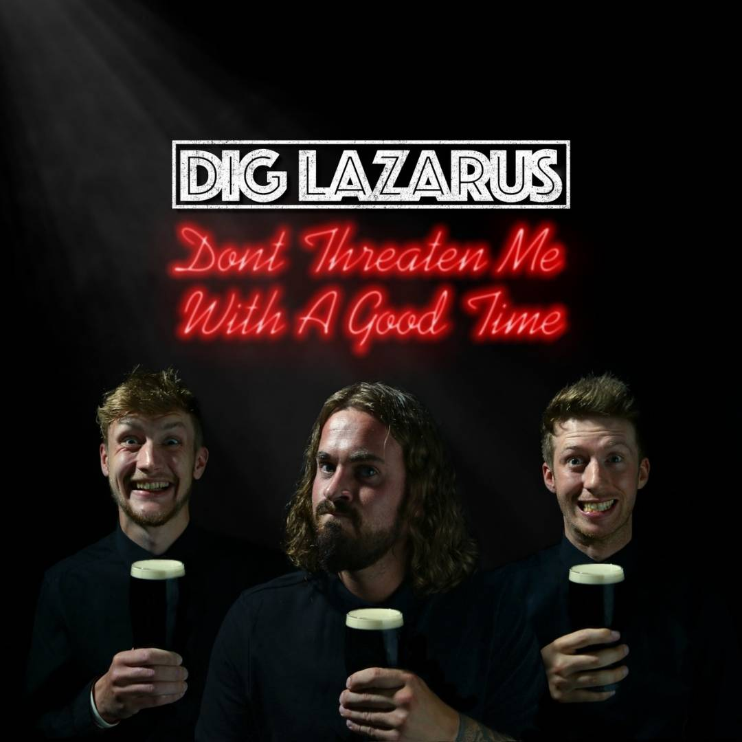 Dig Lazarus - Don't Threaten Me With A Good Time